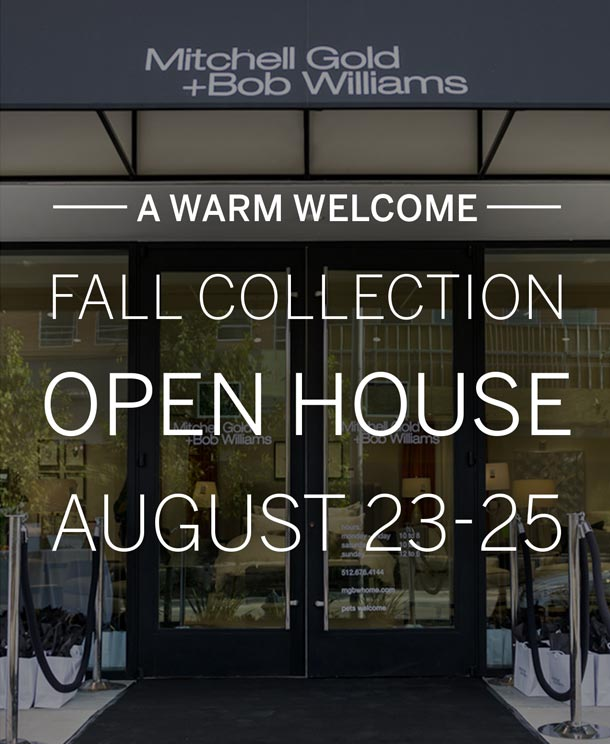 A warm welcome. Fall Collection Open House, August 23rd through 25th